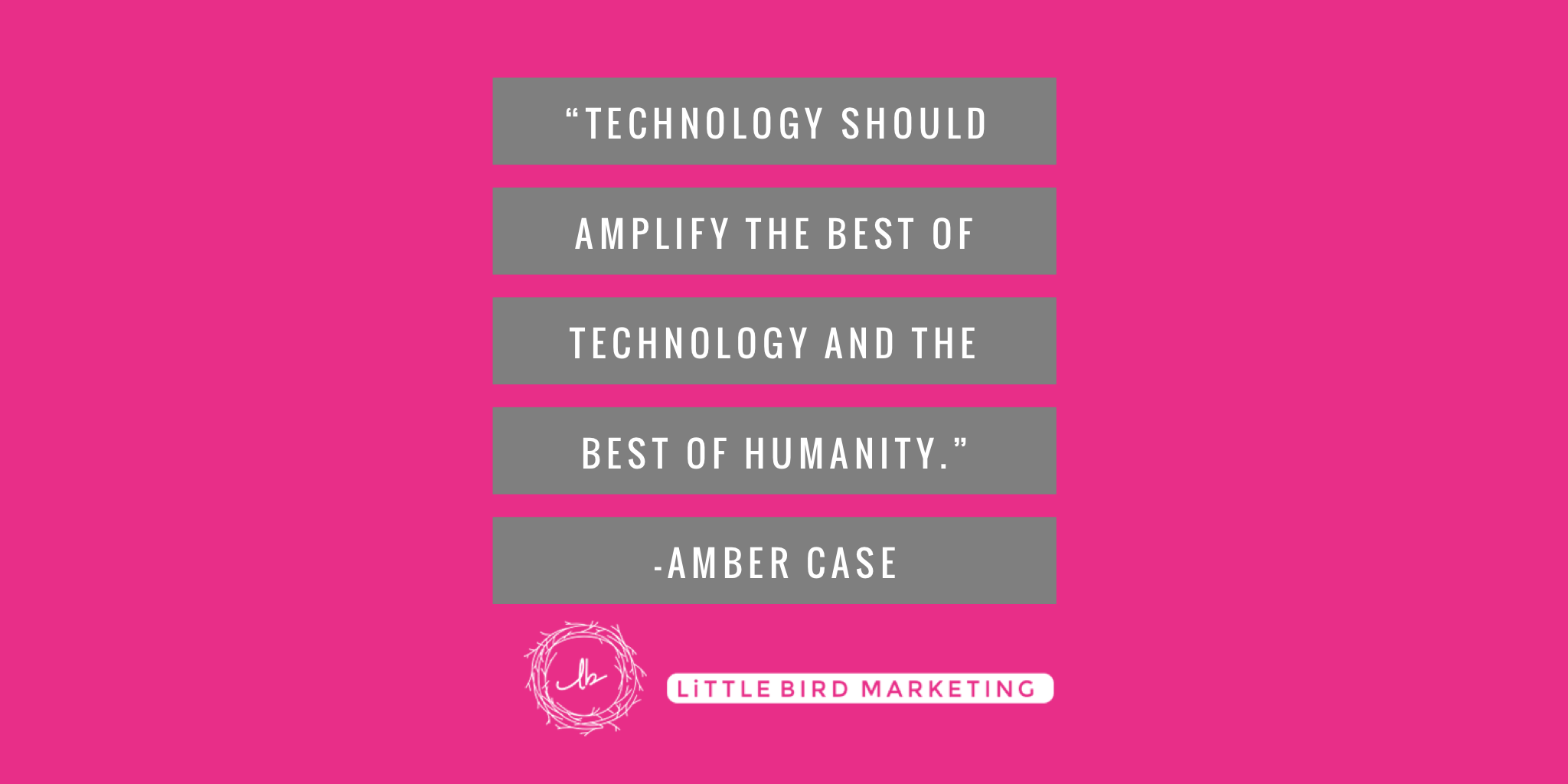 """""""Technology should amplify the best of technology and the best of humanity"""" - Amber Case"""