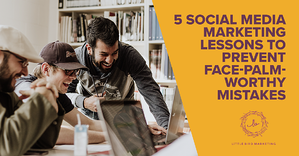 5 Social Media Marketing Lessons to Prevent Face-Palm-Worthy Mistakes