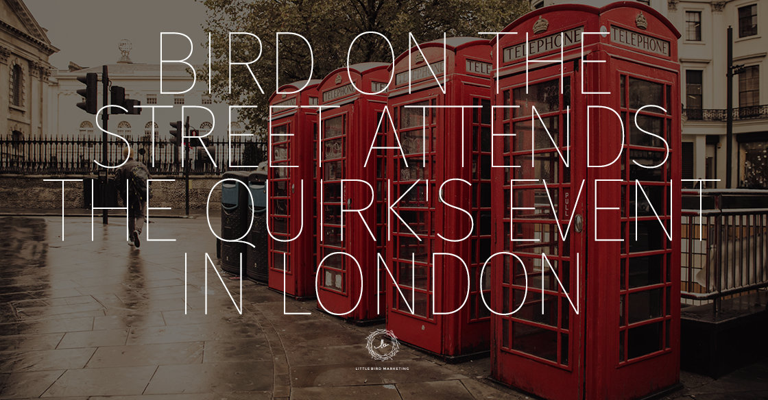 Bird on the Street Attends The Quirk's Event in London