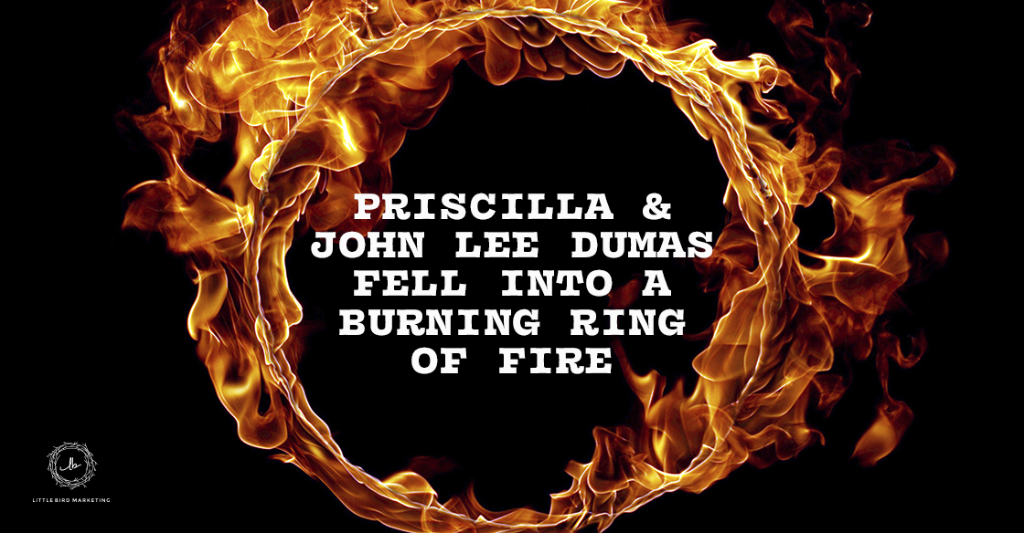 Priscilla And John Lee Dumas Fell Into A Burning Ring Of Fire