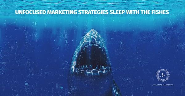 Unfocused Marketing Strategies Sleep With the Fishes