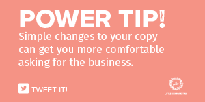 Simple changes to your copy can get you more comfortable asking for the business.