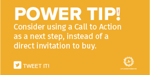 Consider using a Call to Action as a next step, instead of a direct invitation to buy.
