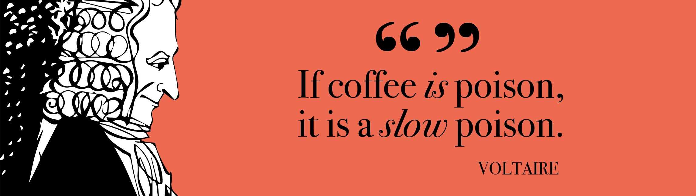 If coffee is poison, it is a slow poison.