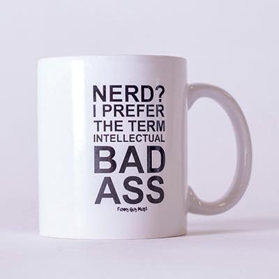 Nerd? I prefer the term intellectual bad ass.