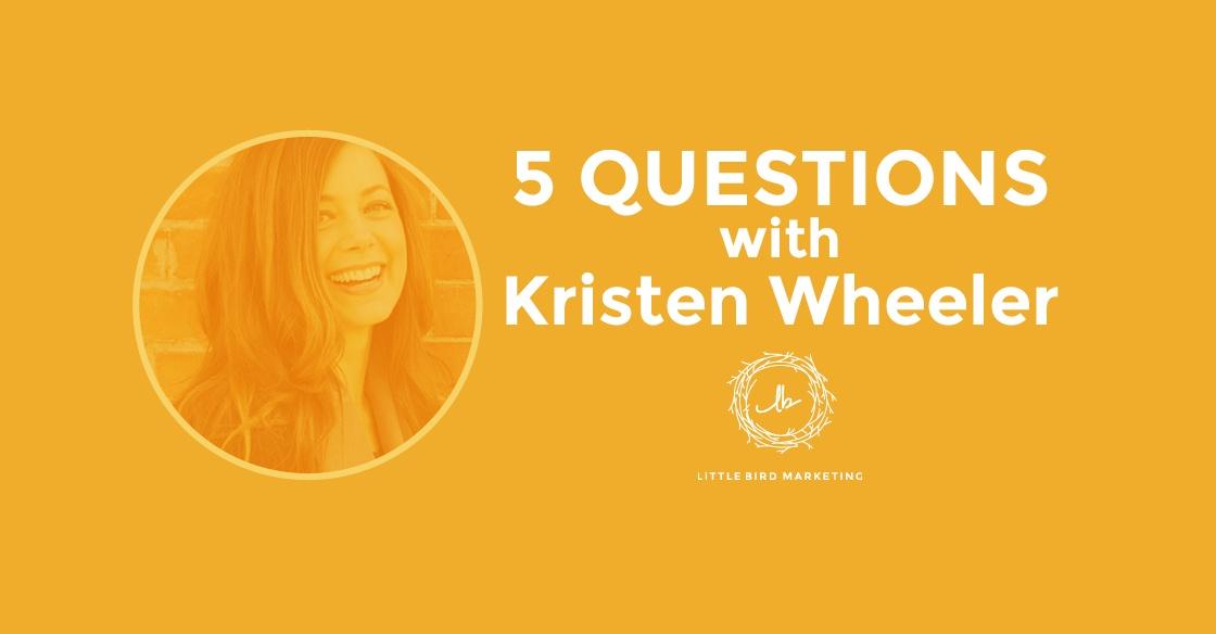 The Magic of Native Genius - Little Bird Marketing asks Kristen Wheeler Five Questions