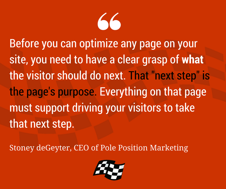 """Before you can optimize any page on your site, you need to have a clear grasp of what the visitor should do next."""
