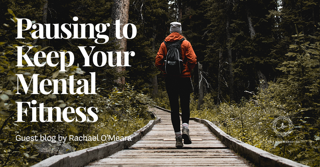 Pausing to Keep Your Mental Fitness - Guest blog by Rachael O'Meara