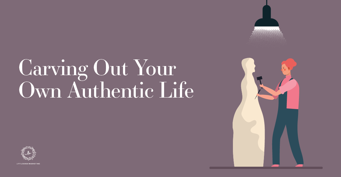 Carving Out Your Own Authentic Life