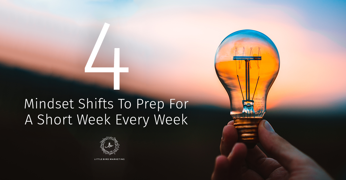 4 Mindset Shifts To Prep For A Short Week Every Week