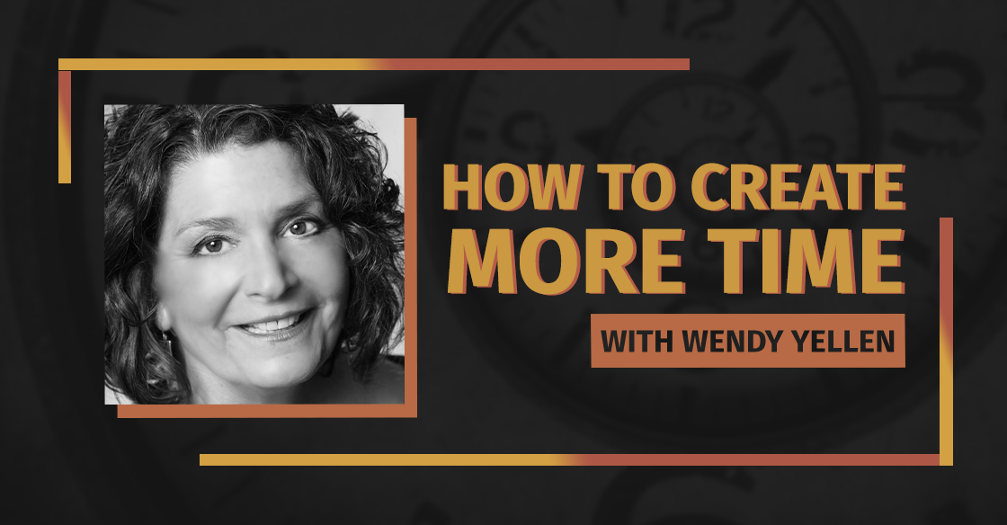Wendy Yellen Unveils How to Create More Time