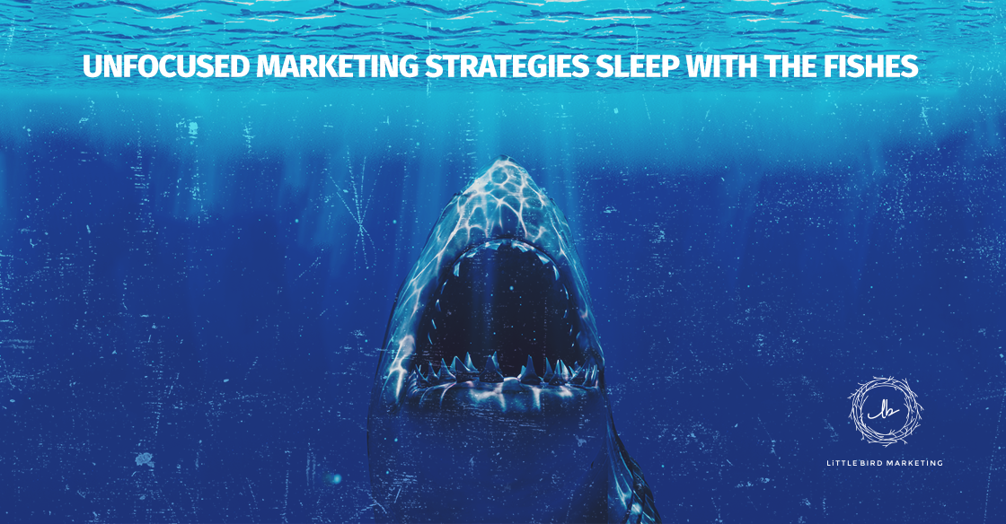 Unfocused Marketing Strategies Sleep With the Fishes