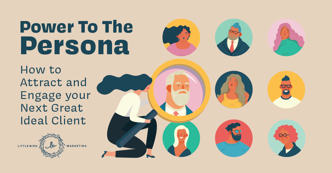 Power to the Persona: Attract and Engage Your Next Great Ideal Client