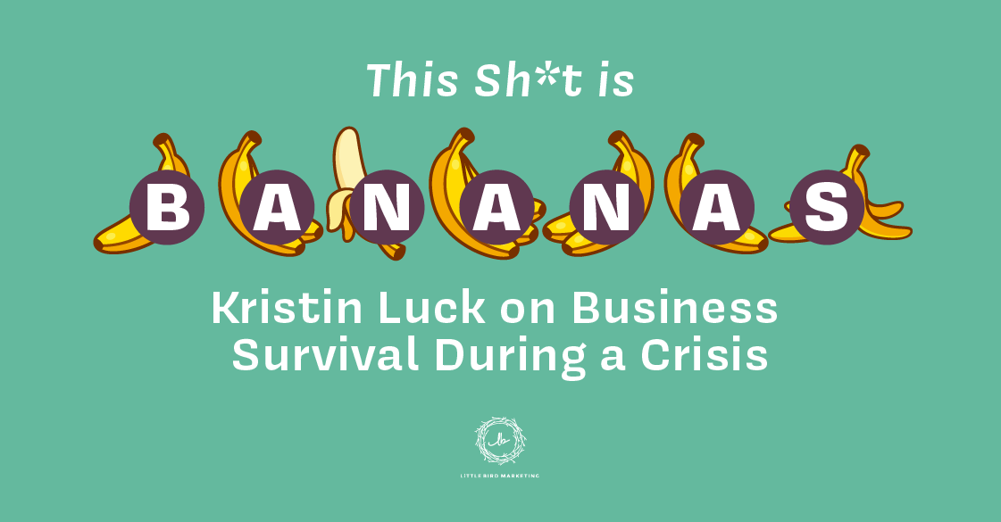 This Sh*t is Bananas: Kristin Luck on Business Survival During a Crisis