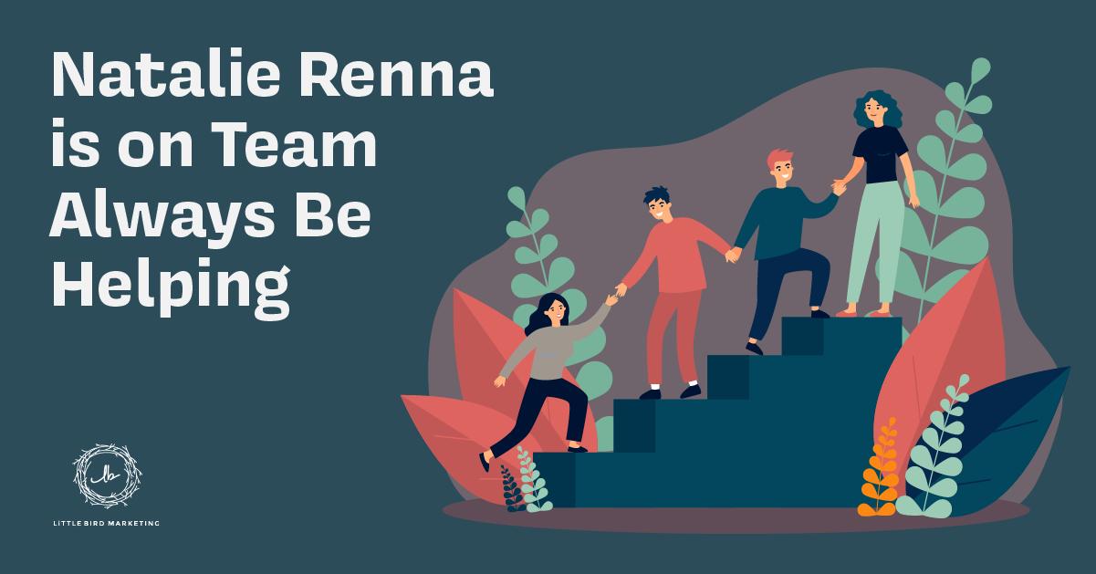 Natalie Renna is on Team Always Be Helping