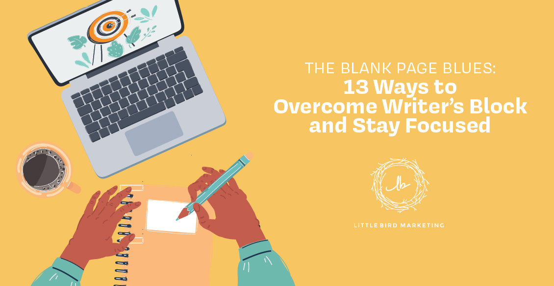 The Blank Page Blues: 13 Ways to Overcome Writers Block and Stay Focused